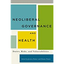 Neoliberal Governance and Health: Duties, Risks, and Vulnerabilities