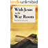 With Jesus in the War Room: How to Pray Powerful Prayers and Change Your Life (Battle Plan for Prayer Book 3)