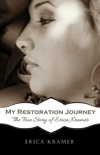 My Restoration Journey: The True Story of Erica Kramer by Erica Kramer (2014-12-10)