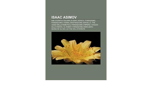 Isaac Asimov: Bibliografia italiana di Isaac Asimov, Fondazione, Fondazione e Terra, Destinazione cervello, Tre leggi della robotica: Amazon.es: Fonte: Wikipedia: Libros en idiomas extranjeros