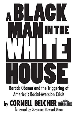 A Black Man in the White House: Barack Obama and the Triggering of America's Racial-Aversion Crisis (Examples Of Nationalism In The United States)