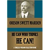 He Can Who Thinks He Can & other Papers on Success in Life (Timeless Wisdom Collection Book 9)