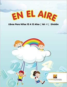 En El Aire : Libros Para Niños 10 A 12 Años | Vol -1 | División (Spanish Edition): Activity Crusades: 9780228222880: Amazon.com: Books
