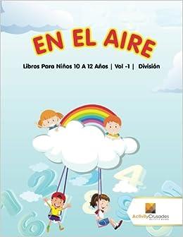 En El Aire : Libros Para Niños 10 A 12 Años   Vol -1   División (Spanish Edition): Activity Crusades: 9780228222880: Amazon.com: Books