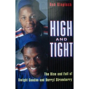High and Tight:: The Rise and Fall of Dwight Gooden and Darryl Strawberry Darryl Strawberry Yankees