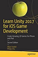 Learn Unity 2017 for iOS Game Development: Create Amazing 3D Games for iPhone and iPad Front Cover