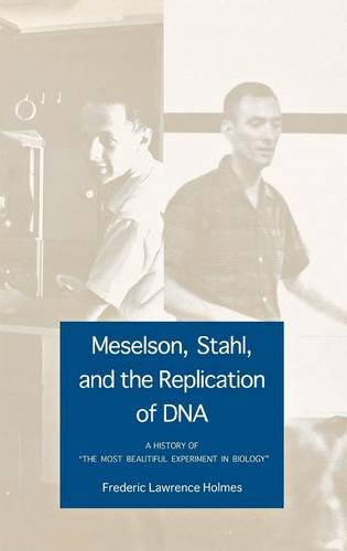 Meselson, Stahl, and the Replication of DNA: A History of 'The Most Beautiful Experiment in Biology'