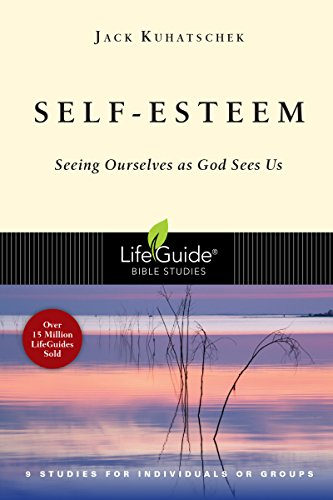 Self-Esteem: Seeing Ourselves as God Sees Us (Lifeguide Bible Studies)