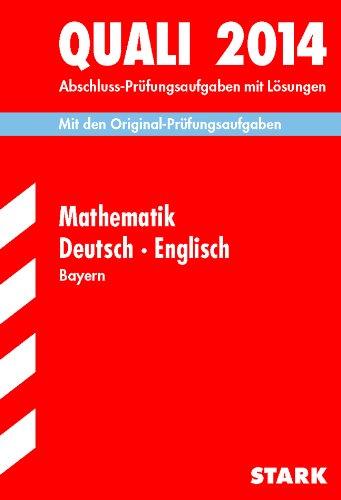 Abschluss-Prüfungsaufgaben Hauptschule/Mittelschule Bayern / Sammelband Quali Mathematik · Deutsch · Englisch 2014: Mit den Original-Prüfungsaufgaben mit Lösungen.