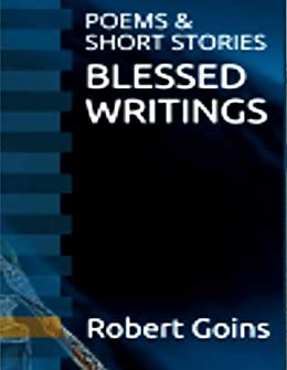 BLESSED WRITINGS: POEMS & SHORT STORIES