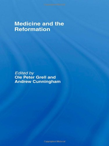 Medicine and the Reformation (The Wellcome Institute Series in the History of Medicine)
