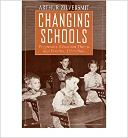 Book [ Changing Schools: Progressive Education Theory and Practice, 1930-1960 By ( Author ) Apr-1993