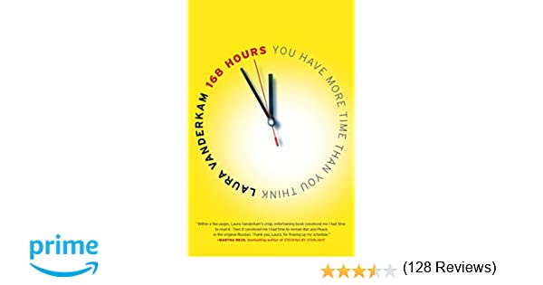168 Hours: You Have More Time Than You Think: Laura Vanderkam ...