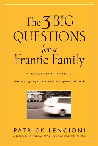 The 3 Big Questions for a Frantic Family: A Leadership Fable... About Restoring Sanity To The Most Important Organization In Your Life ebook