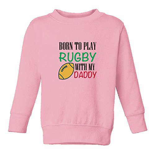 Born to Play Rugby with Daddy 60/40 Cotton/Polyester Fleece Long Sleeve Tapped Neck Unisex Toddler Sweatshirt Pullover - Soft Pink, 7T -