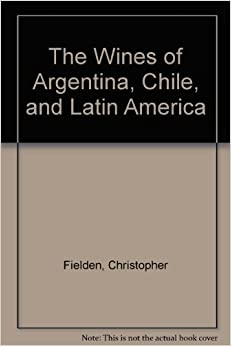 The Wines of Argentina, Chile, and Latin America