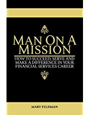 Man On A Mission: How to Succeed, Serve, and Make a Difference in Your Financial Services Career