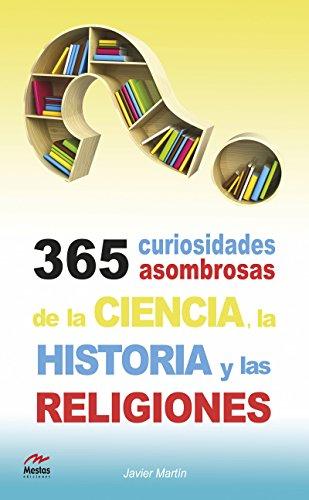 365 curiosidades asombrosas de la Historia, la Ciencia y las Religiones (Para todos los