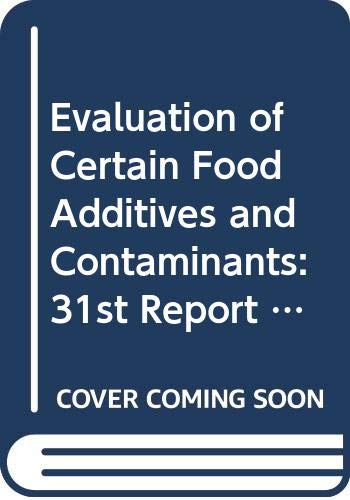 Evaluation of certain food additives and contaminants: Thirty-first report of the Joint FAO/WHO Expert Committee on Food Additives (Technical report series / World Health Organization) (Evaluation Of Certain Food Additives And Contaminants)