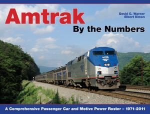 Amtrak By the Numbers: A Comprehensive Passenger Car and Motive Power Roster 1971-2011