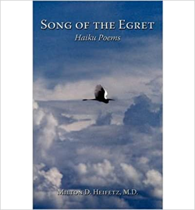[ SONG OF THE EGRET HAIKU POEMS ] By Heifetz, M.D. Milton D. ( AUTHOR ) Oct-2009[ ]