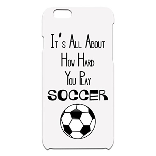 FavorPlus It's All About How Hard You Play Soccer Apple Iphone Custom Iphone 7/7 Plus Iphone 6/6S Plus Iphone Se 3D