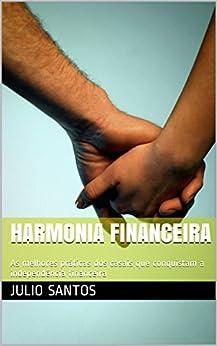 Harmonia Financeira: As melhores práticas dos casais que conquistam a independência financeira por [Santos, Julio]