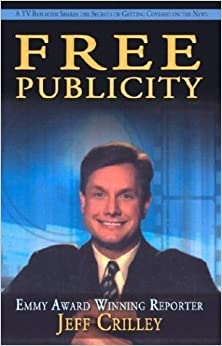 Book Free Publicity: A TV Reporter Shares the Secrets for Getting Covered on the News by Jeff Crilley (2002-12-15)