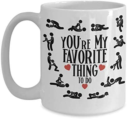 You Are My Favorite Thing To Do Kamasutra Positions Valentine Gift Coffee Mug 24