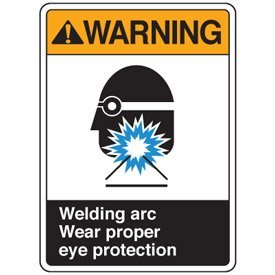 Aluminum ANSI Sign - Warning Welding Arc Wear Proper Eye Protection - Duroshield Topcoat