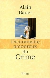 Dictionnaire amoureux du crime par Bauer