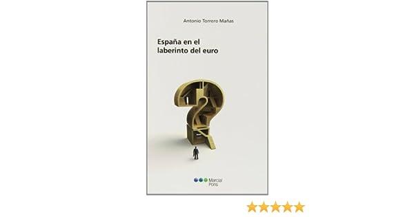 España en el laberinto del euro (Economía): Amazon.es: Torrero Mañas, Antonio: Libros
