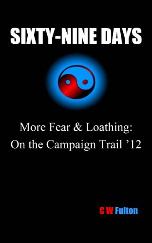 SIXTY-NINE DAYS More Fear & Loathing: On the Campaign Trail '12