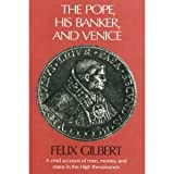 The Pope, His Banker, and Venice by Felix Gilbert front cover