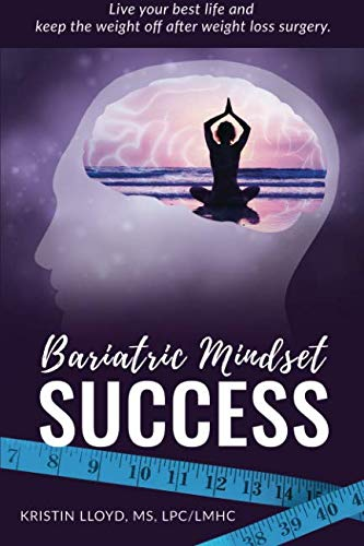 Bariatric Mindset Success: Live Your Best Life and Keep The Weight Off After Weight Loss Surgery (Bariatric Books)