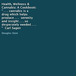 Health, Wellness, & Cannabis: A Cookbook Audiobook