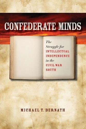 Confederate Minds: The Struggle for Intellectual Independence in the Civil War South (Civil War America)