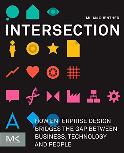 Intersection: How Enterprise Design Bridges the Gap between Business, Technology, and People (Patterns Of Enterprise Application Architecture 2nd Edition)