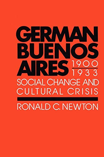 German Buenos Aires, 1900-1933: Social Change and Cultural Crisis (Texas Pan American Series)