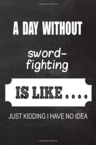 2020 Sword-fighting Planner: A Day Without Sword-fighting Is Like.. Sword-fighting Planner, Notebook Or Journal | Monthly And Daily Planner | Size 6 X 9 | 120 With Lined White Pages