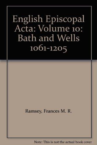 English Episcopal Acta 10: Bath & Wells 1061-1205 by British Academy