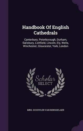 Handbook of English Cathedrals: Canterbury, Peterborough, Durham, Salisbury, Lichfield, Lincoln, Ely, Wells, Winchester, Gloucester, York, London ebook