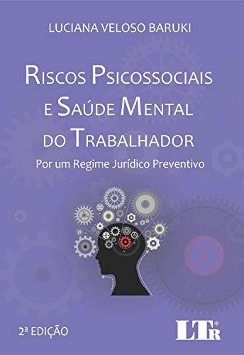 RISCOS PSICOSSOCIAIS E SAÚDE MENTAL DO TRABALHADOR: POR UM REGIME JURÍDICO PREVENTIVO