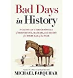 [ Bad Days in History: A Gleefully Grim Chronicle of Misfortune, Mayhem, and Misery for Every Day of the Year by Farquhar, Michael ( Author ) Apr-2015 Hardcover ]