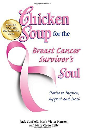 Chicken Soup for the Breast Cancer Survivor's Soul: Stories to Inspire, Support and Heal (Chicken Soup for the Soul) by Canfield, Jack, Hansen, Mark Victor, Kelly, Mary Olsen (2012) Paperback