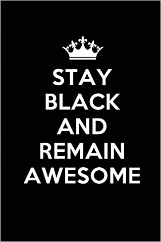 3c1c4bbe24ba Stay Black and Remain Awesome  Blank Lined Journals (6