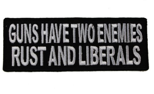 Guns Have two Enemies Rust and Liberals 2nd Amendment Right to Bear Arms Embroidered Patch D39