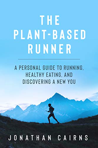 The Plant Based Runner: A Personal Guide to Running, Healthy Eating, and Discovering a New You por Jonathan Cairns