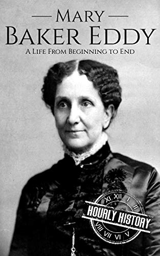 Mary Baker Eddy* * *Free BONUS Inside!* * *Read On Your Computer, MAC, Smartphone, Kindle Reader, iPad, or Tablet.Mary Baker Eddy stands unique in our collective remembrances of supposed prophets of the bygone past. She was a girl that quite literall...