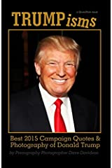 TRUMPisms: Best 2015 Campaign Quotes & Photography of Donald Trump Paperback
